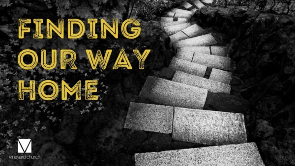 Stand Alone Sermon: Finding Our Way Home